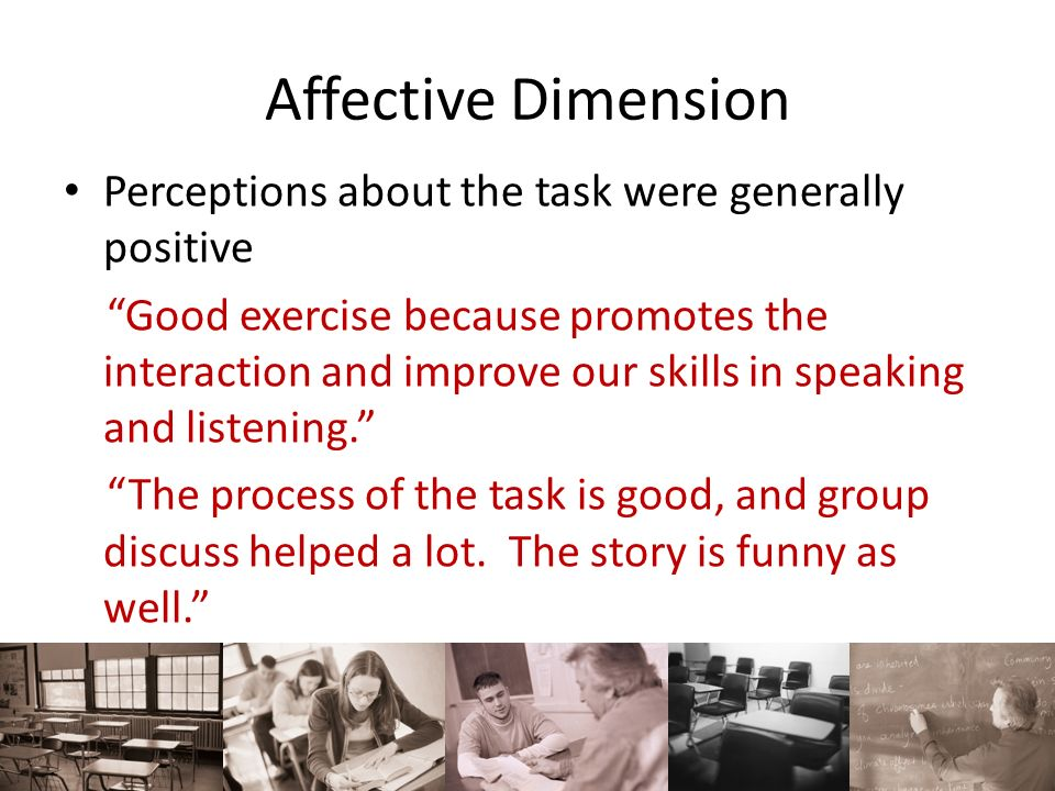 Affective Dimension Perceptions about the task were generally positive Good exercise because promotes the interaction and improve our skills in speaki