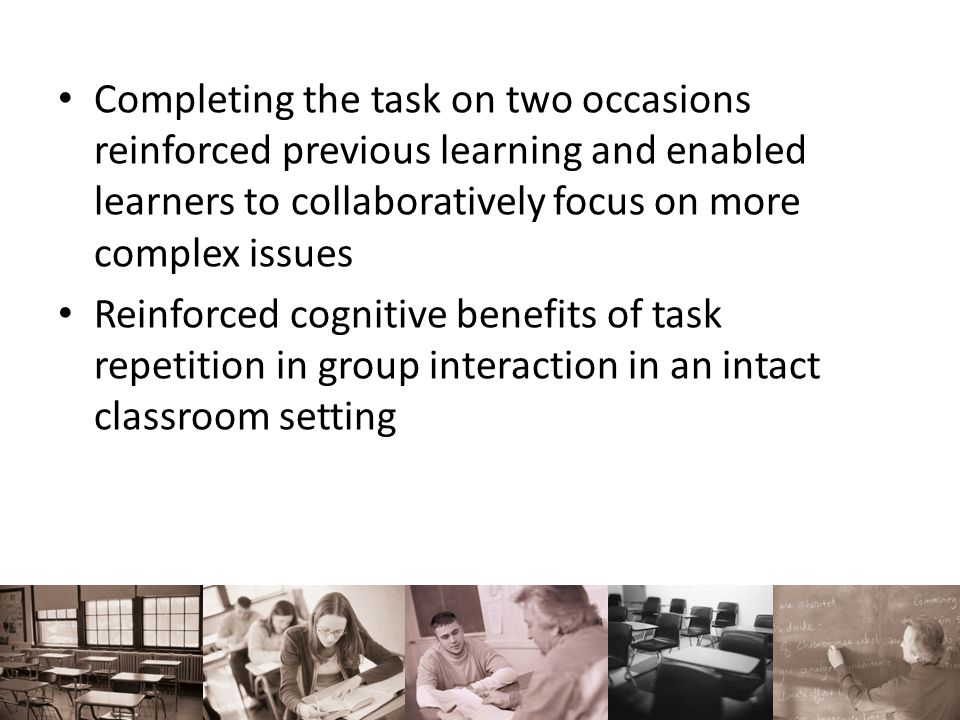 Completing the task on two occasions reinforced previous learning and enabled learners to collaboratively focus on more complex issues Reinforced cogn