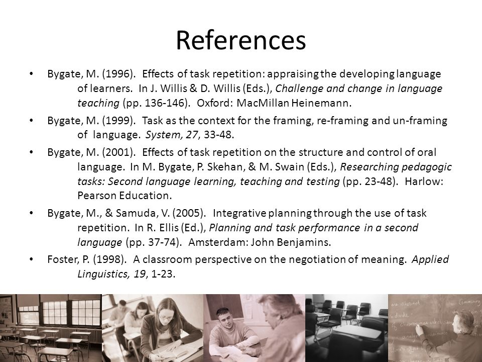 References Bygate, M. (1996). Effects of task repetition: appraising the developing language of learners. In J. Willis & D. Willis (Eds.), Challenge a