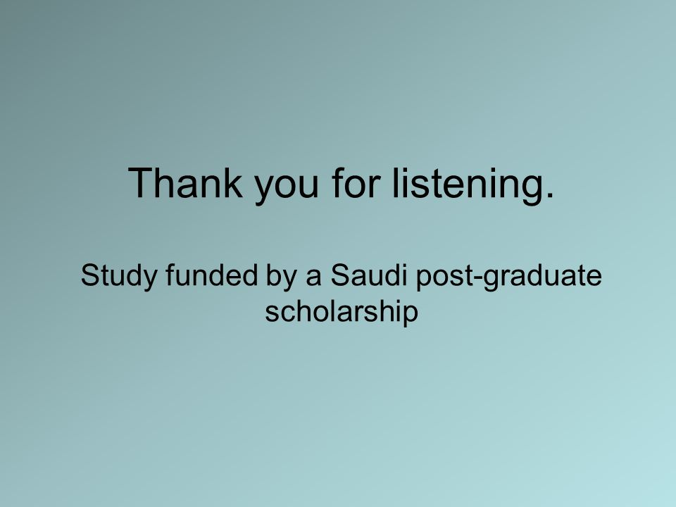 Thank you for listening. Study funded by a Saudi post-graduate scholarship