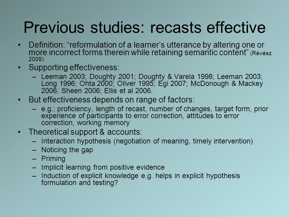 Previous studies: recasts effective Definition: reformulation of a learners utterance by altering one or more incorrect forms therein while retaining