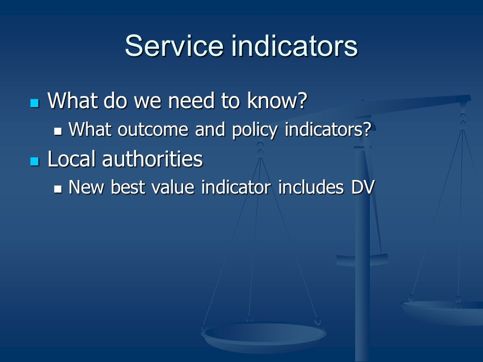 Service indicators What do we need to know. What do we need to know.