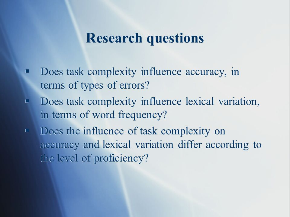 Research questions Does task complexity influence accuracy, in terms of types of errors.