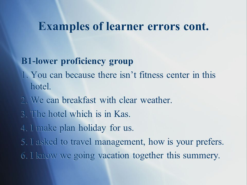 Examples of learner errors cont. B1-lower proficiency group 1.