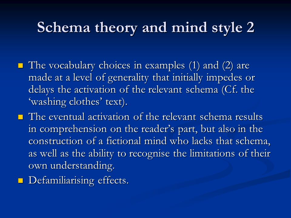 Schema theory and mind style 2 The vocabulary choices in examples (1) and (2) are made at a level of generality that initially impedes or delays the a