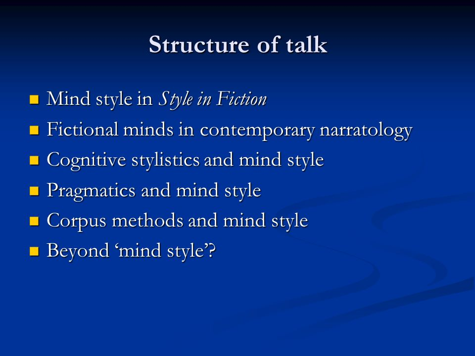 Mind style in Style in Fiction 1 phenomenon sometimes called world view, but for which we shall prefer Fowlers term MIND STYLE […]: phenomenon sometimes called world view, but for which we shall prefer Fowlers term MIND STYLE […]: Cumulatively, consistent structural options, agreeing in cutting the presented world to one pattern or another, give rise to an impression of a world-view, what I shall call a mind style.