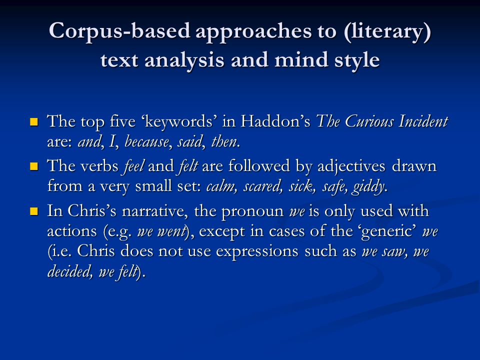 Corpus-based approaches to (literary) text analysis and mind style The top five keywords in Haddons The Curious Incident are: and, I, because, said, t