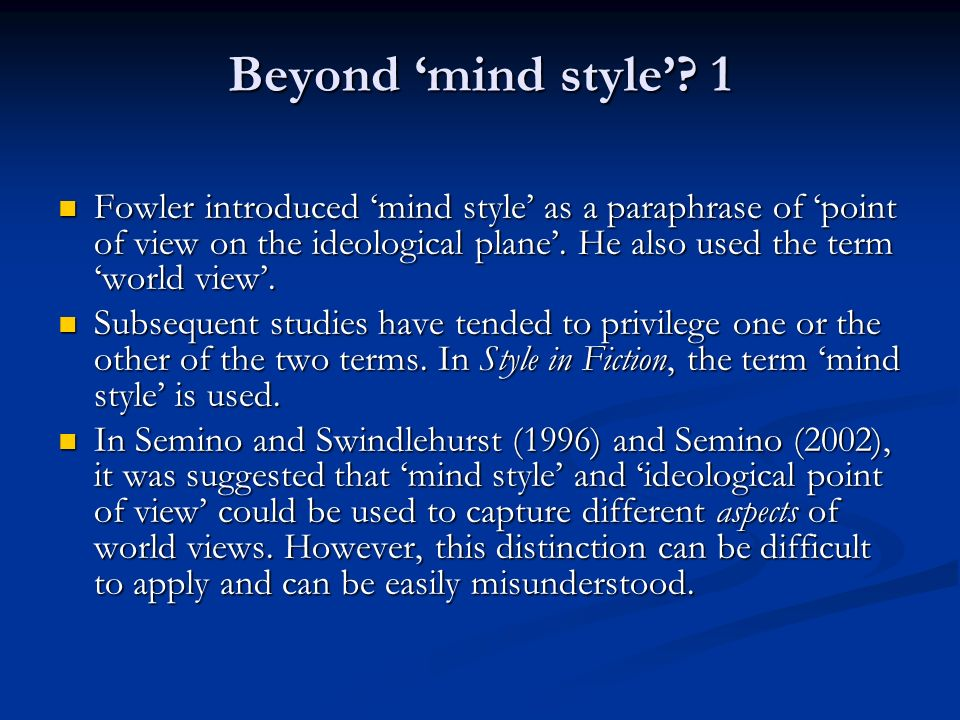 Beyond mind style? 1 Fowler introduced mind style as a paraphrase of point of view on the ideological plane. He also used the term world view. Fowler