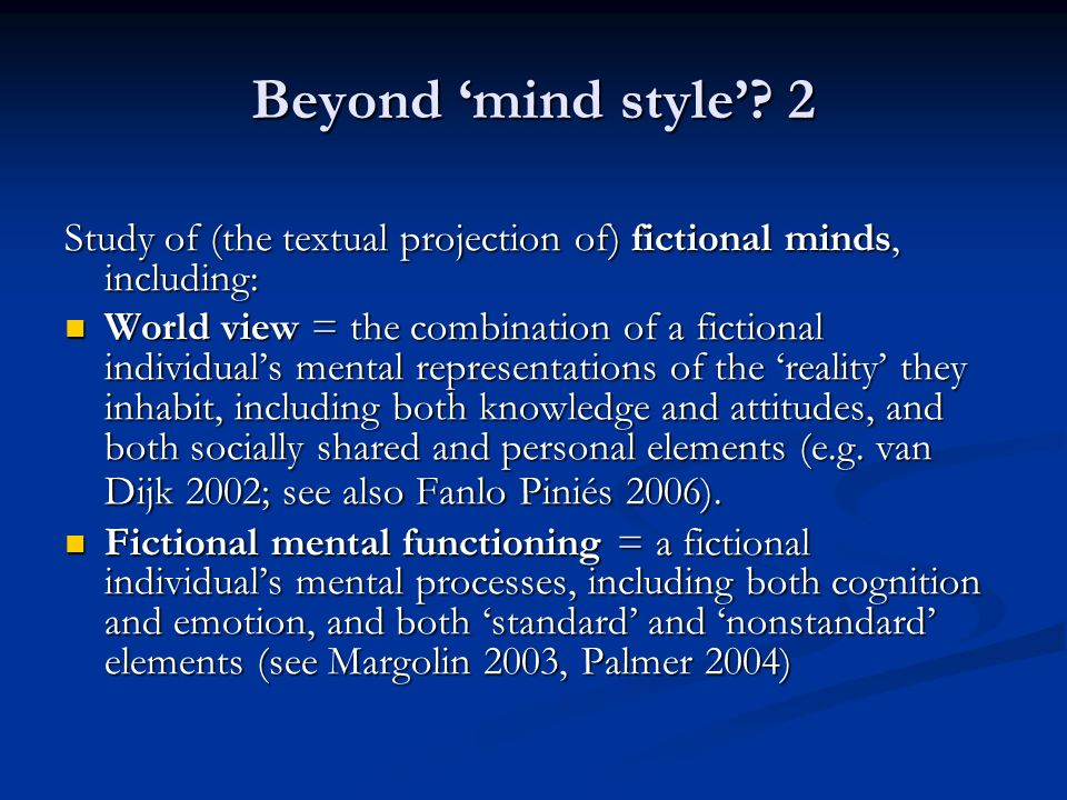 Beyond mind style? 2 Study of (the textual projection of) fictional minds, including: World view = the combination of a fictional individuals mental r