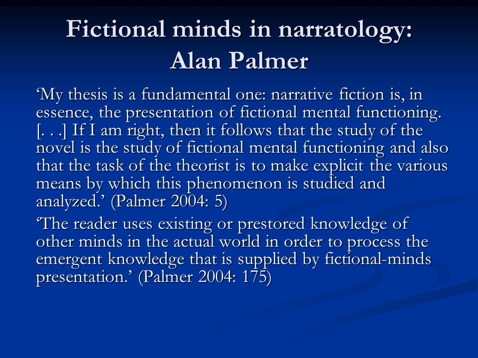 Fictional minds in narratology: Alan Palmer My thesis is a fundamental one: narrative fiction is, in essence, the presentation of fictional mental fun
