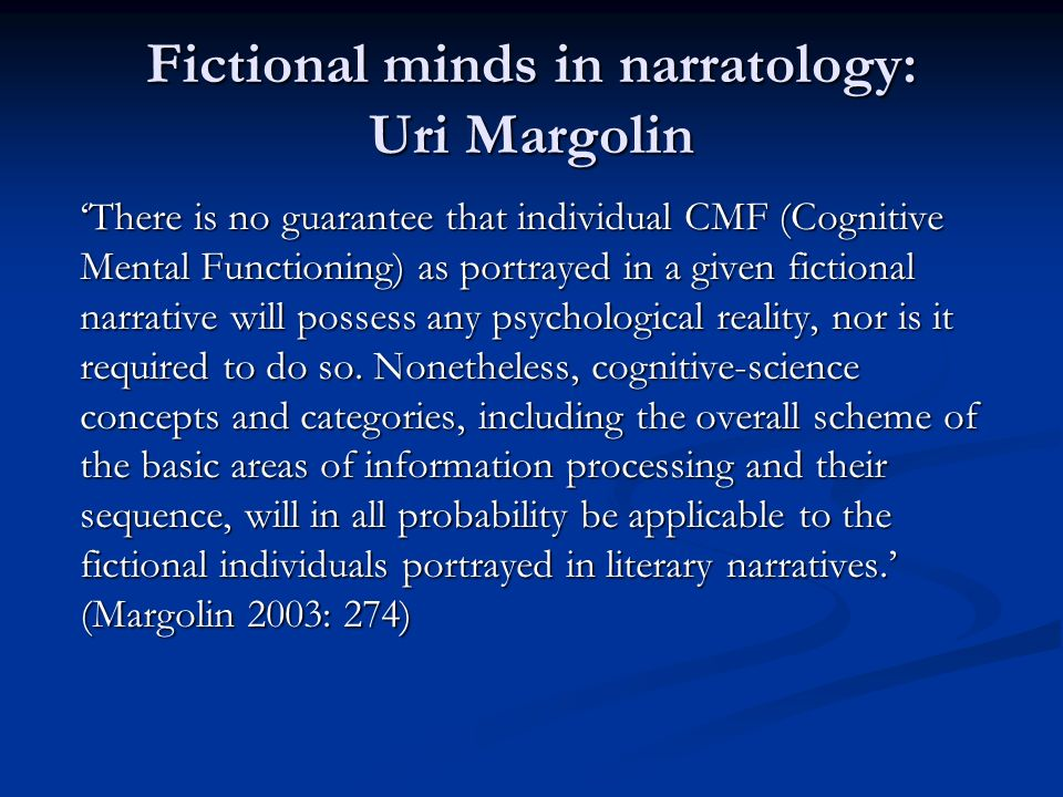 Fictional minds in narratology: Uri Margolin There is no guarantee that individual CMF (Cognitive Mental Functioning) as portrayed in a given fictiona