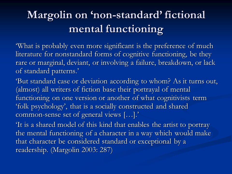 Margolin ctd.Defamiliarising effect of presenting nonstandard mental functioning.