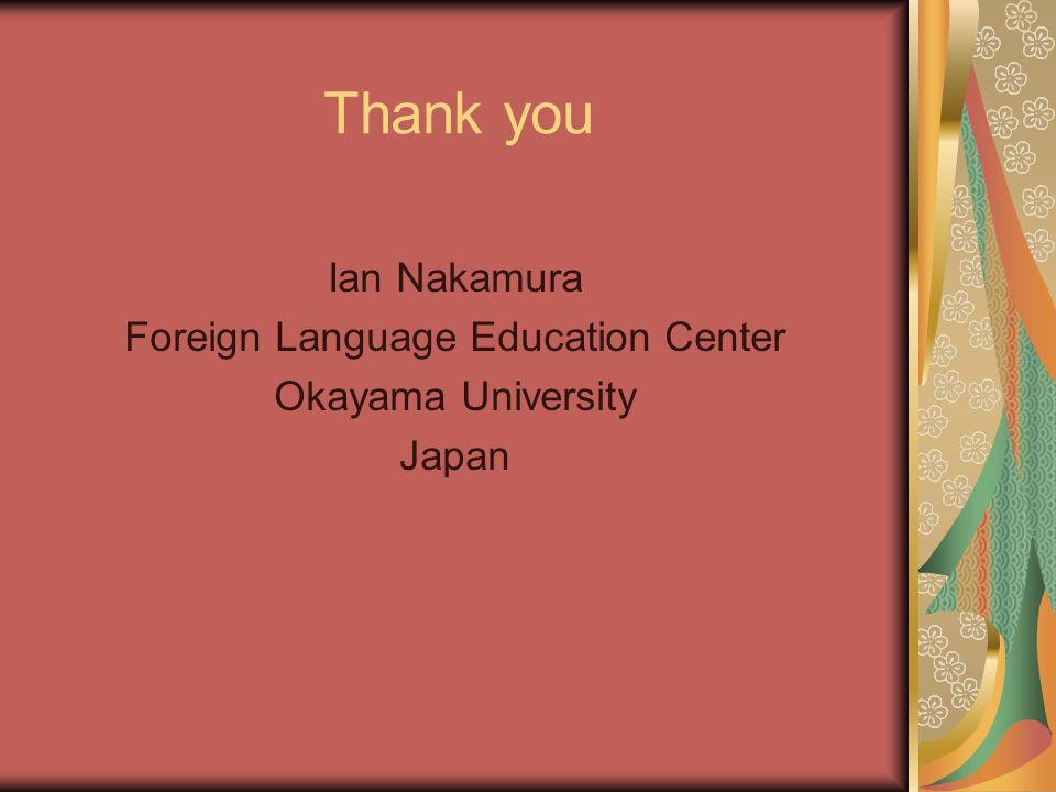 Thank you Ian Nakamura Foreign Language Education Center Okayama University Japan