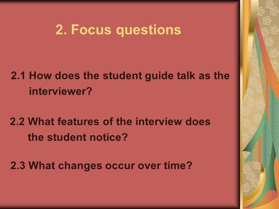 2. Focus questions 2.1 How does the student guide talk as the interviewer.
