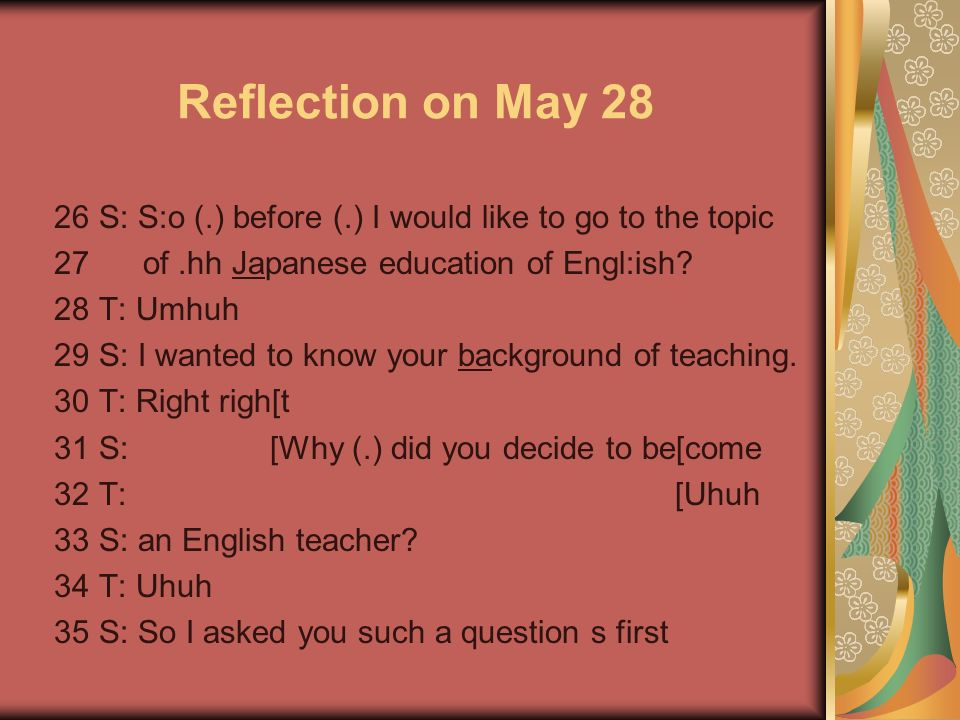 Reflection on May S: S:o (.) before (.) I would like to go to the topic 27 of.hh Japanese education of Engl:ish.