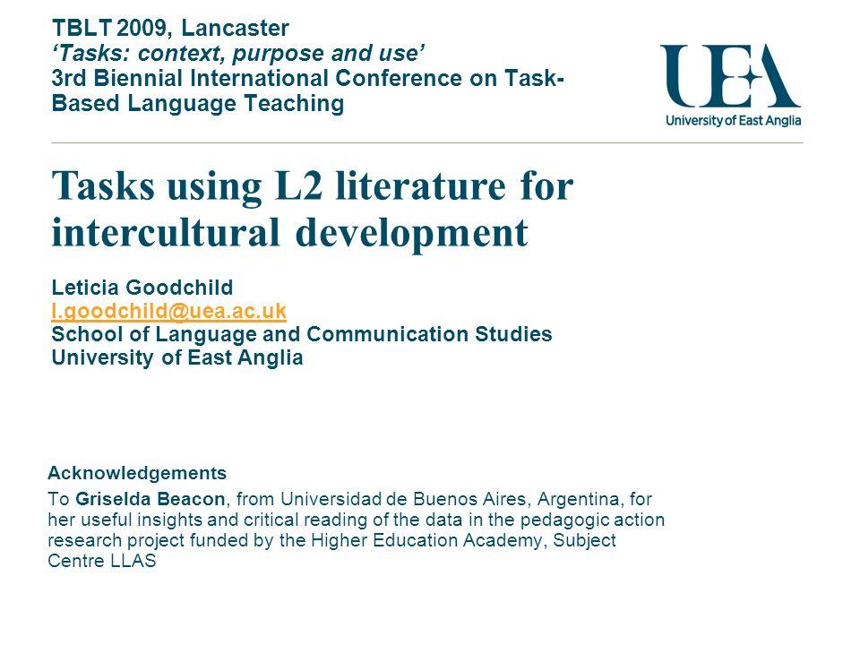 Tasks using L2 literature for intercultural development Leticia Goodchild l.goodchild@uea.ac.uk School of Language and Communication Studies Universit
