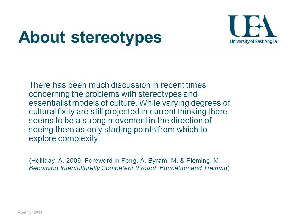 About stereotypes There has been much discussion in recent times concerning the problems with stereotypes and essentialist models of culture. While va