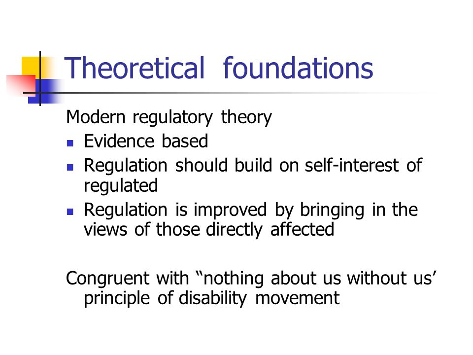 Theoretical foundations Modern regulatory theory Evidence based Regulation should build on self-interest of regulated Regulation is improved by bringi