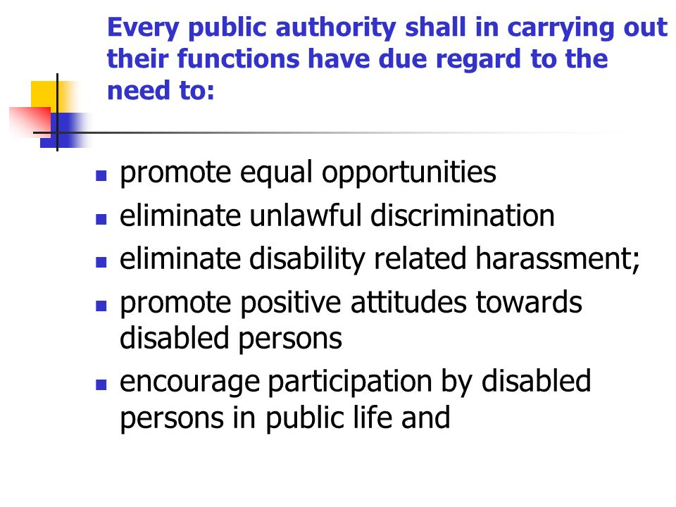 Every public authority shall in carrying out their functions have due regard to the need to: promote equal opportunities eliminate unlawful discrimina