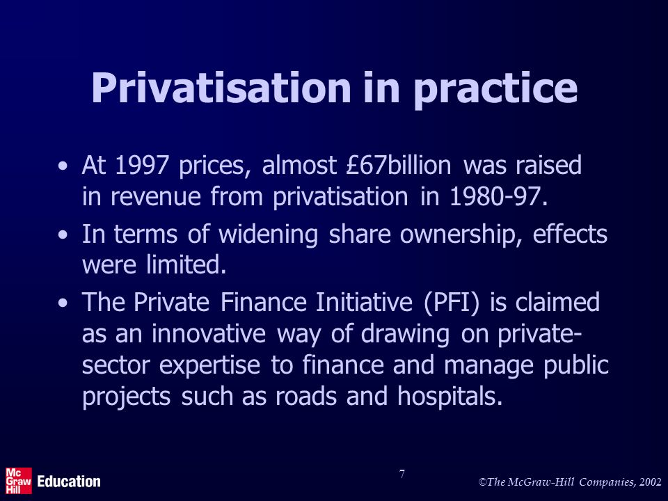 © The McGraw-Hill Companies, 2002 7 Privatisation in practice At 1997 prices, almost £67billion was raised in revenue from privatisation in 1980-97.
