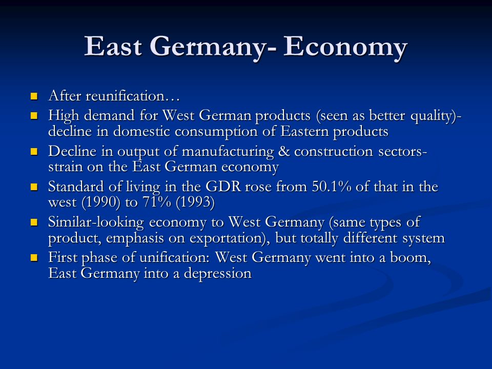After reunification… After reunification… High demand for West German products (seen as better quality)- decline in domestic consumption of Eastern pr
