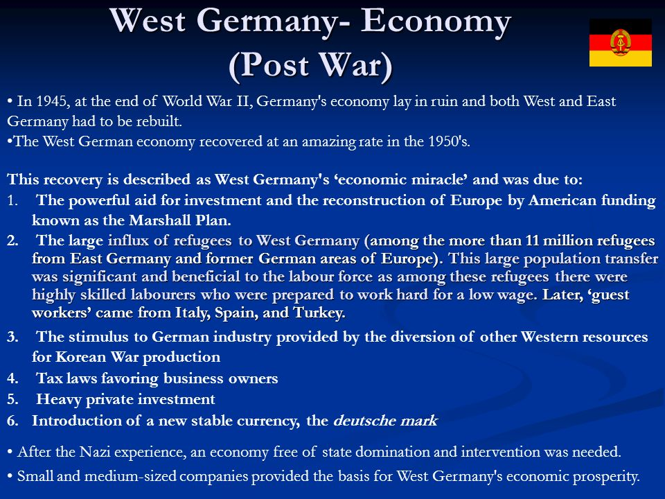 West Germany- Economy (Post War) After the Nazi experience, an economy free of state domination and intervention was needed. 1. The powerful aid for i