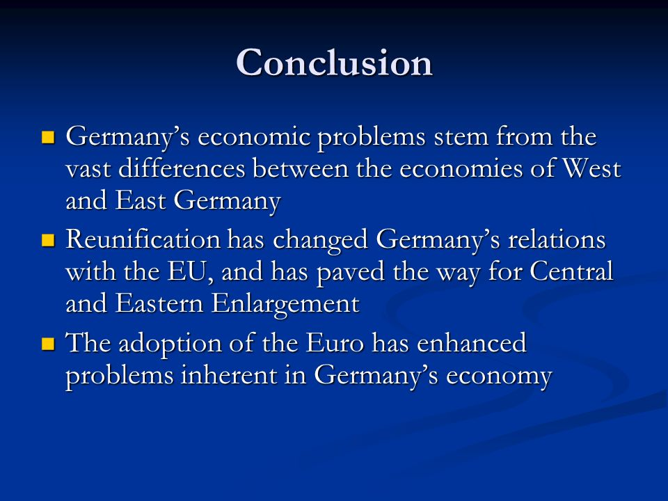 Conclusion Germanys economic problems stem from the vast differences between the economies of West and East Germany Germanys economic problems stem fr