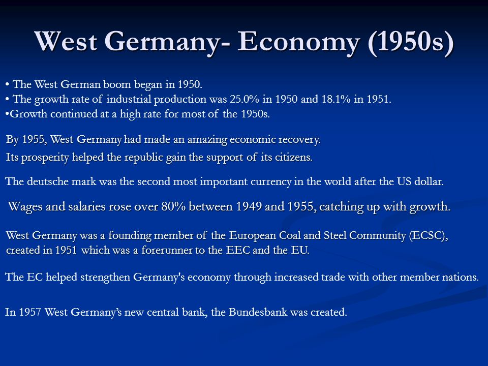 West Germany- Economy (1950s) The West German boom began in 1950. The growth rate of industrial production was 25.0% in 1950 and 18.1% in 1951. Growth