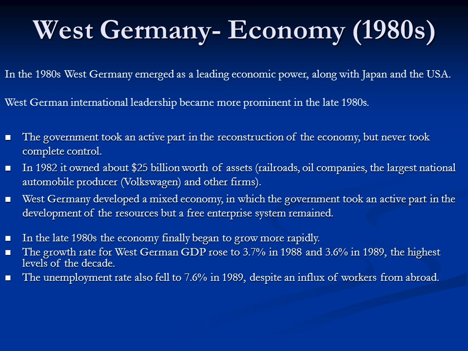 West Germany- Economy (1980s) In the 1980s West Germany emerged as a leading economic power, along with Japan and the USA. West German international l