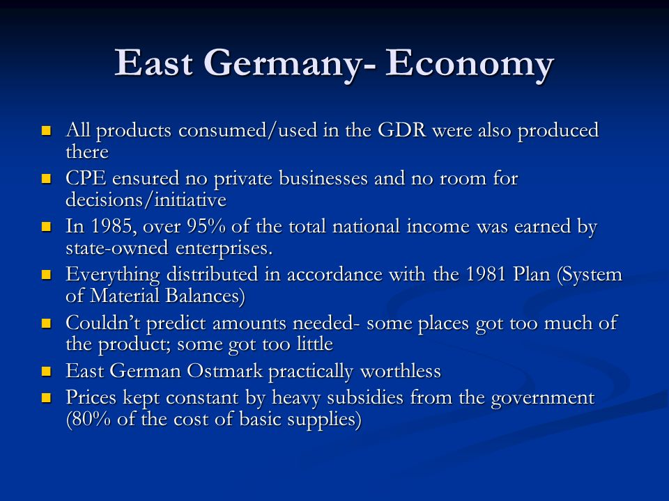 All products consumed/used in the GDR were also produced there All products consumed/used in the GDR were also produced there CPE ensured no private b