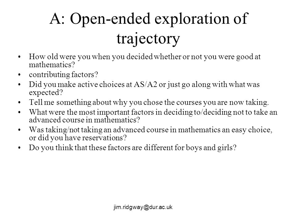 jim.ridgway@dur.ac.uk A: Open-ended exploration of trajectory How old were you when you decided whether or not you were good at mathematics? contribut