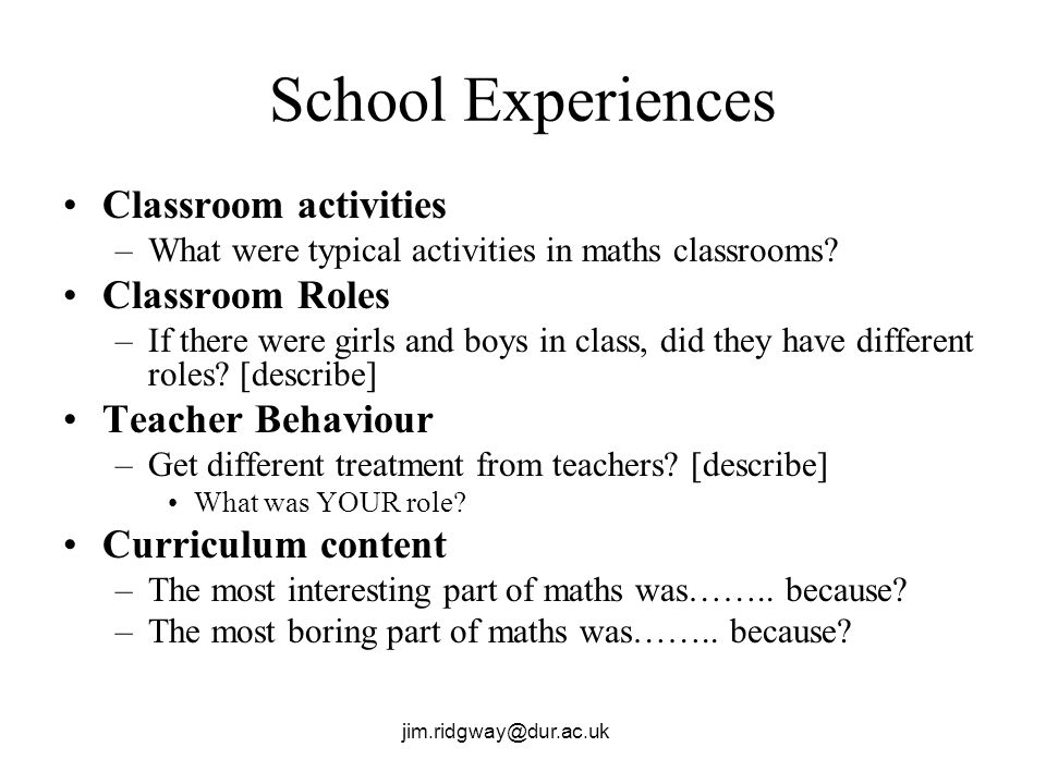 jim.ridgway@dur.ac.uk School Experiences Classroom activities –What were typical activities in maths classrooms.