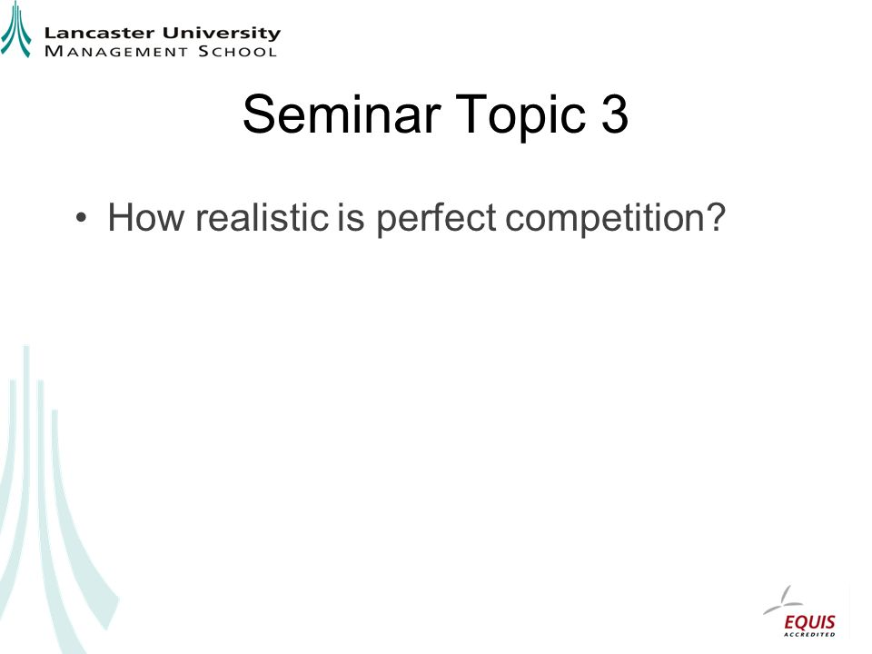Seminar Topic 3 How realistic is perfect competition?