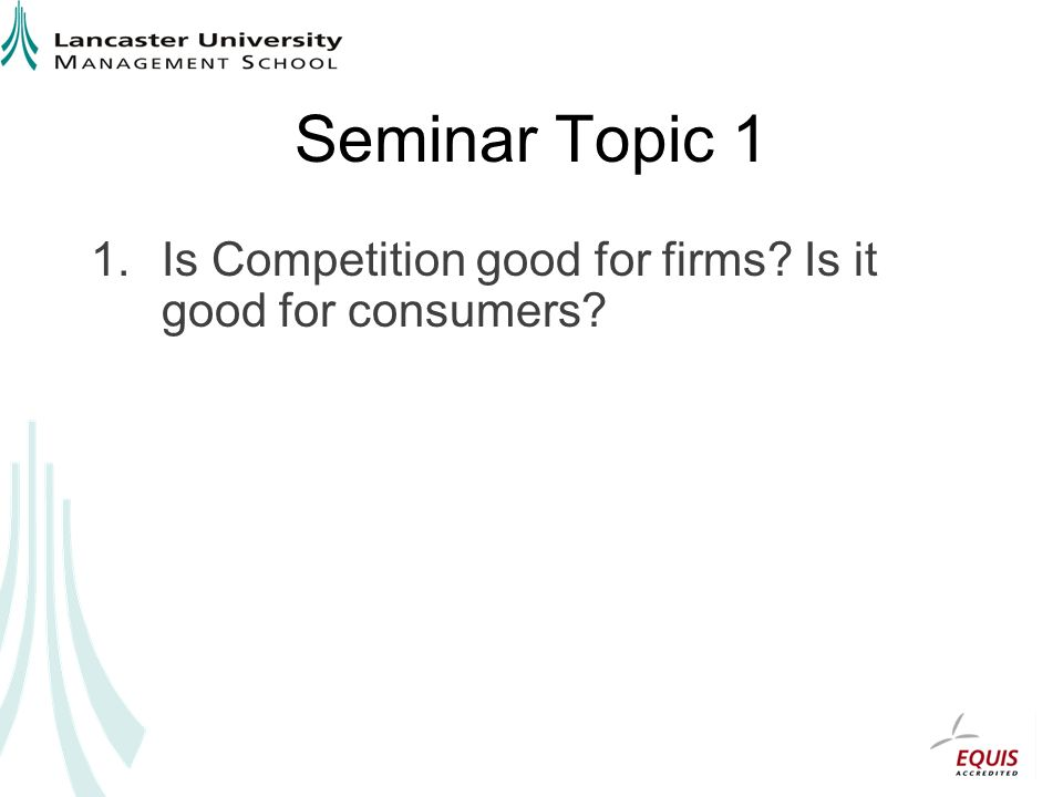 Seminar Topic 1 1.Is Competition good for firms? Is it good for consumers?