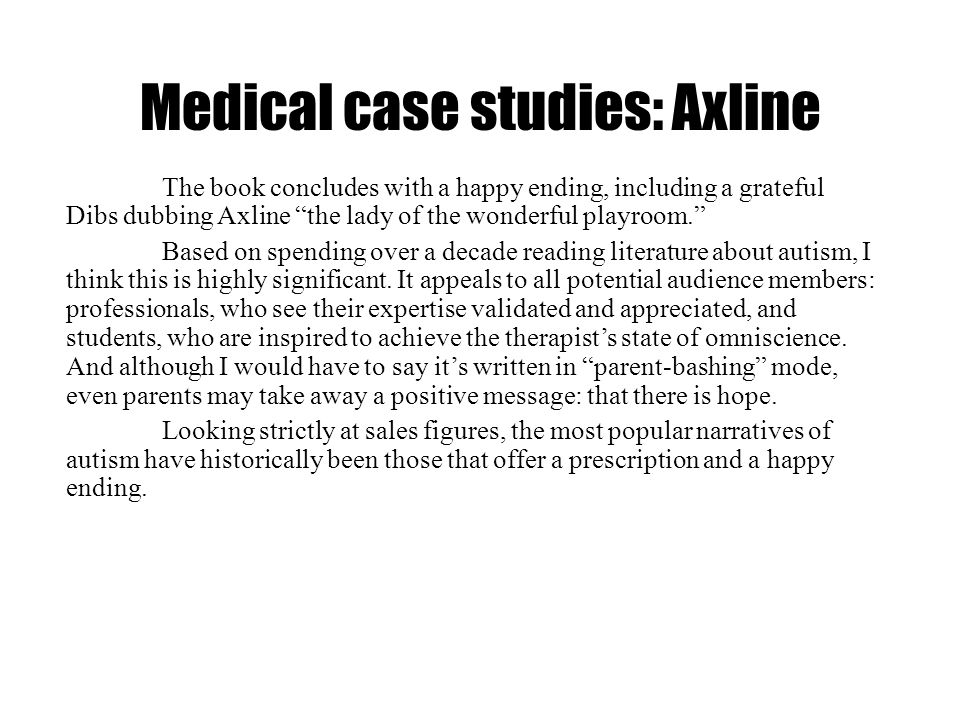Medical case studies: Axline The book concludes with a happy ending, including a grateful Dibs dubbing Axline the lady of the wonderful playroom. Base