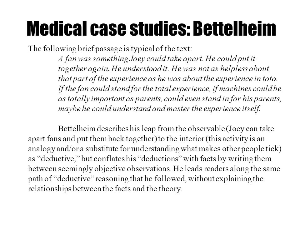 Medical case studies: Bettelheim The following brief passage is typical of the text: A fan was something Joey could take apart. He could put it togeth