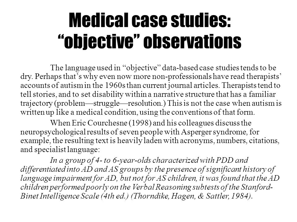 Medical case studies: objective observations The language used in objective data-based case studies tends to be dry. Perhaps thats why even now more n