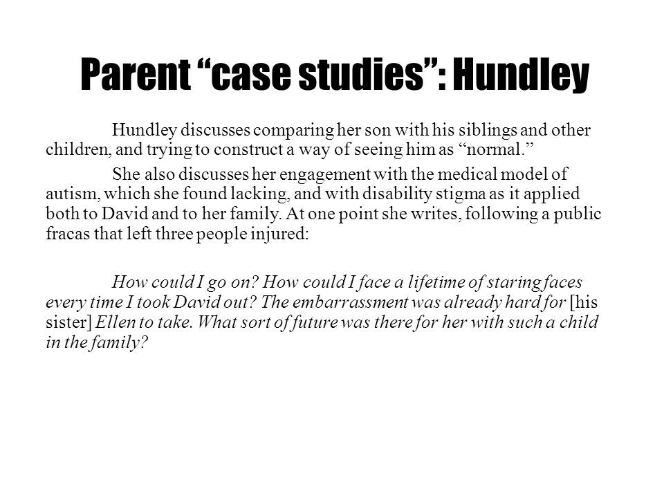 Parent case studies: Hundley Hundley discusses comparing her son with his siblings and other children, and trying to construct a way of seeing him as