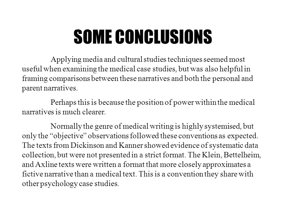 SOME CONCLUSIONS Applying media and cultural studies techniques seemed most useful when examining the medical case studies, but was also helpful in fr