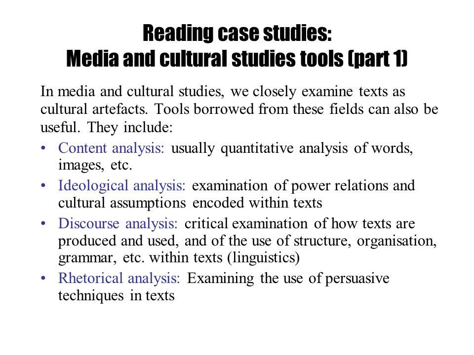 Reading case studies: Media and cultural studies tools (part 1) In media and cultural studies, we closely examine texts as cultural artefacts.