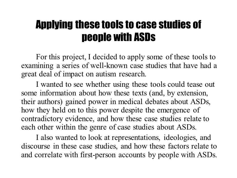 Applying these tools to case studies of people with ASDs For this project, I decided to apply some of these tools to examining a series of well-known