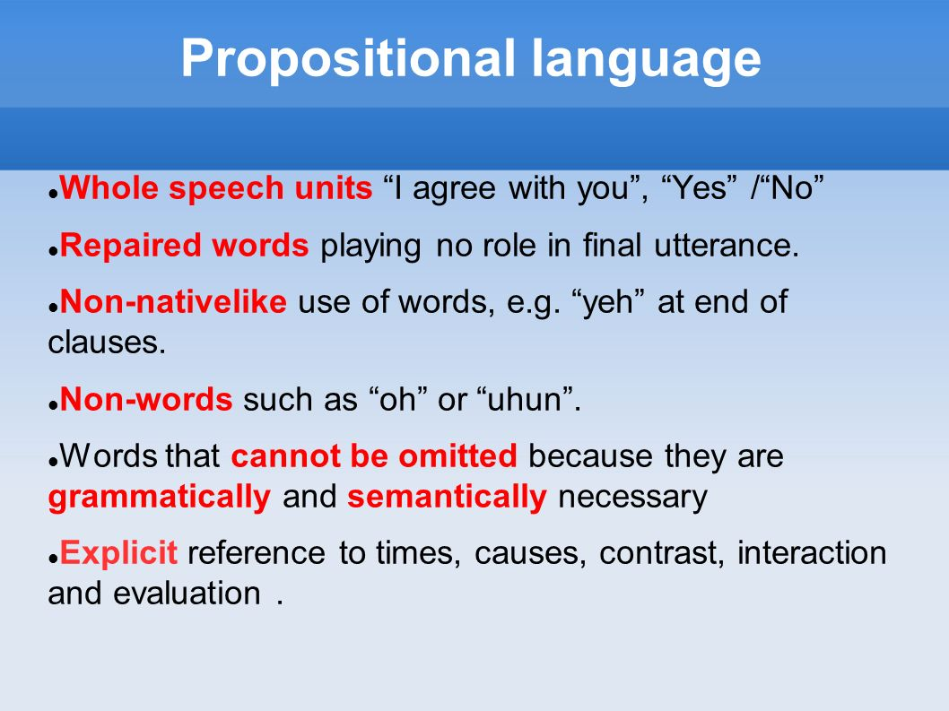 Propositional language Whole speech units I agree with you, Yes /No Repaired words playing no role in final utterance. Non-nativelike use of words, e.