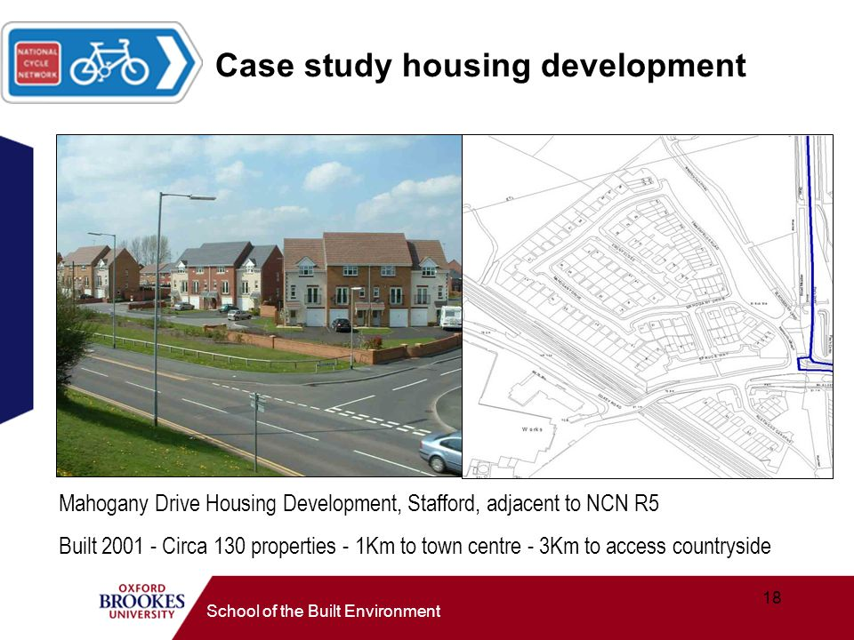 18 School of the Built Environment Case study housing development Mahogany Drive Housing Development, Stafford, adjacent to NCN R5 Built 2001 - Circa 130 properties - 1Km to town centre - 3Km to access countryside