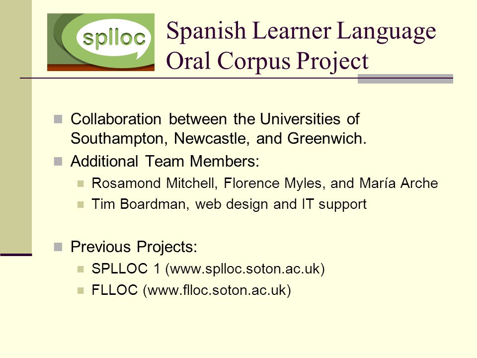 Spanish Learner Language Oral Corpus Project Collaboration between the Universities of Southampton, Newcastle, and Greenwich.