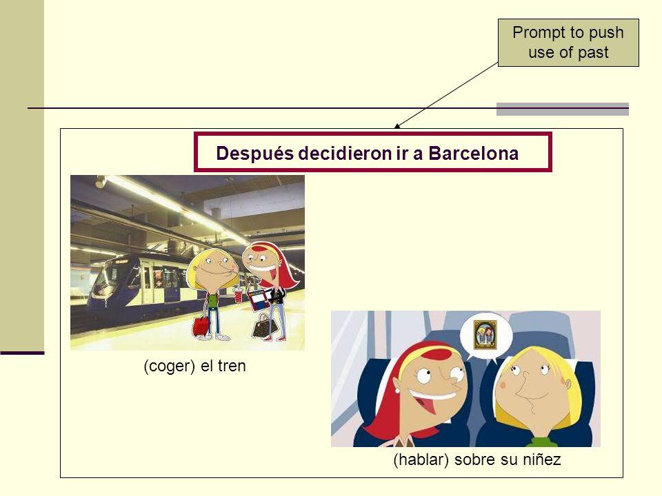 (coger) el tren (hablar) sobre su niñez Después decidieron ir a Barcelona Prompt to push use of past