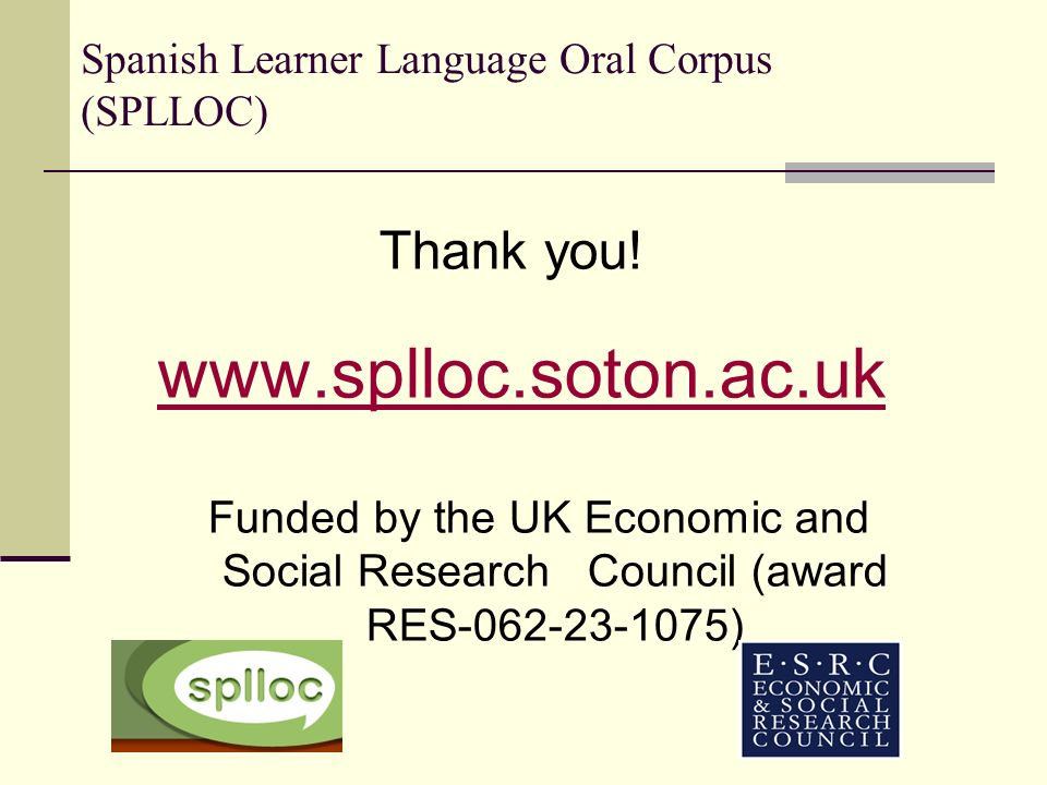 Spanish Learner Language Oral Corpus (SPLLOC) Thank you.