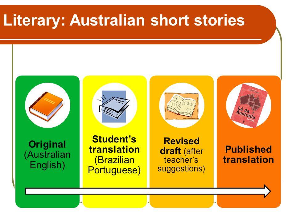 Literary: Australian short stories Original (Australian English) Students translation (Brazilian Portuguese) Revised draft (after teachers suggestions) Published translation