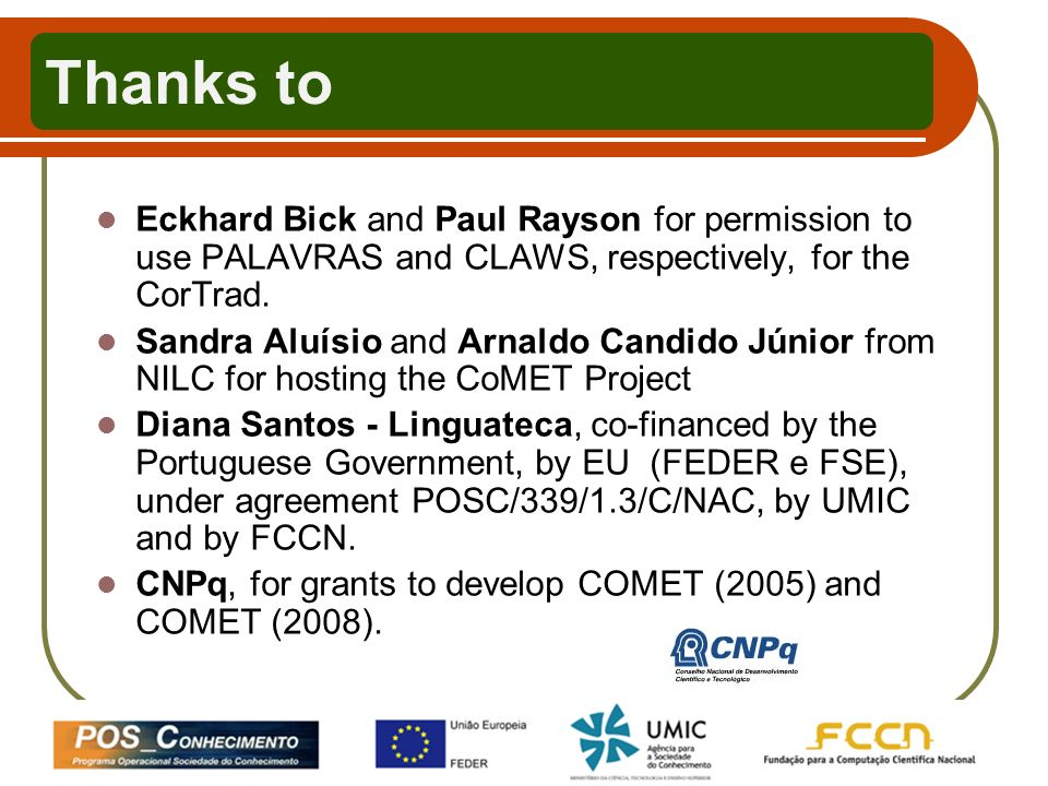 Thanks to Eckhard Bick and Paul Rayson for permission to use PALAVRAS and CLAWS, respectively, for the CorTrad.