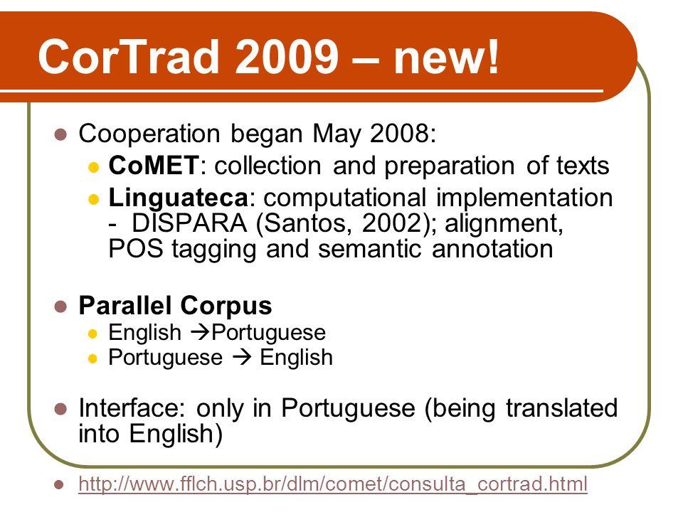 CorTrad 2009 – new! Cooperation began May 2008: CoMET: collection and preparation of texts Linguateca: computational implementation - DISPARA (Santos,