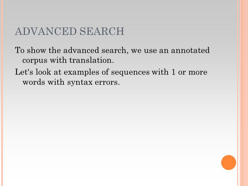 ADVANCED SEARCH To show the advanced search, we use an annotated corpus with translation.